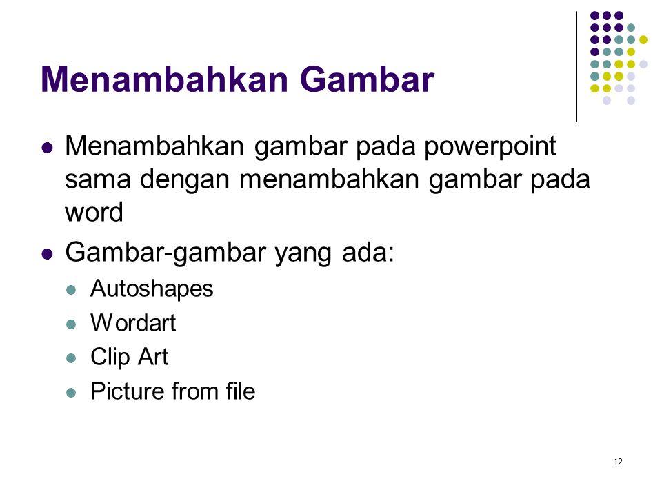 12 Menambahkan gambar pada powerpoint sama dengan menambahkan gambar pada word Gambar-gambar yang ada: Autoshapes Wordart Clip Art Picture from file M