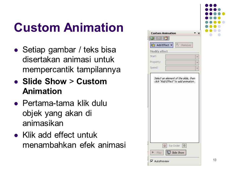 13 Custom Animation Setiap gambar / teks bisa disertakan animasi untuk mempercantik tampilannya Slide Show > Custom Animation Pertama-tama klik dulu o
