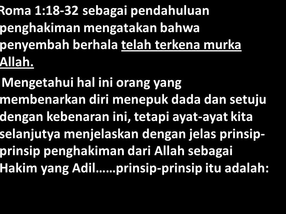 Roma 1:18-32 sebagai pendahuluan penghakiman mengatakan bahwa penyembah berhala telah terkena murka Allah.