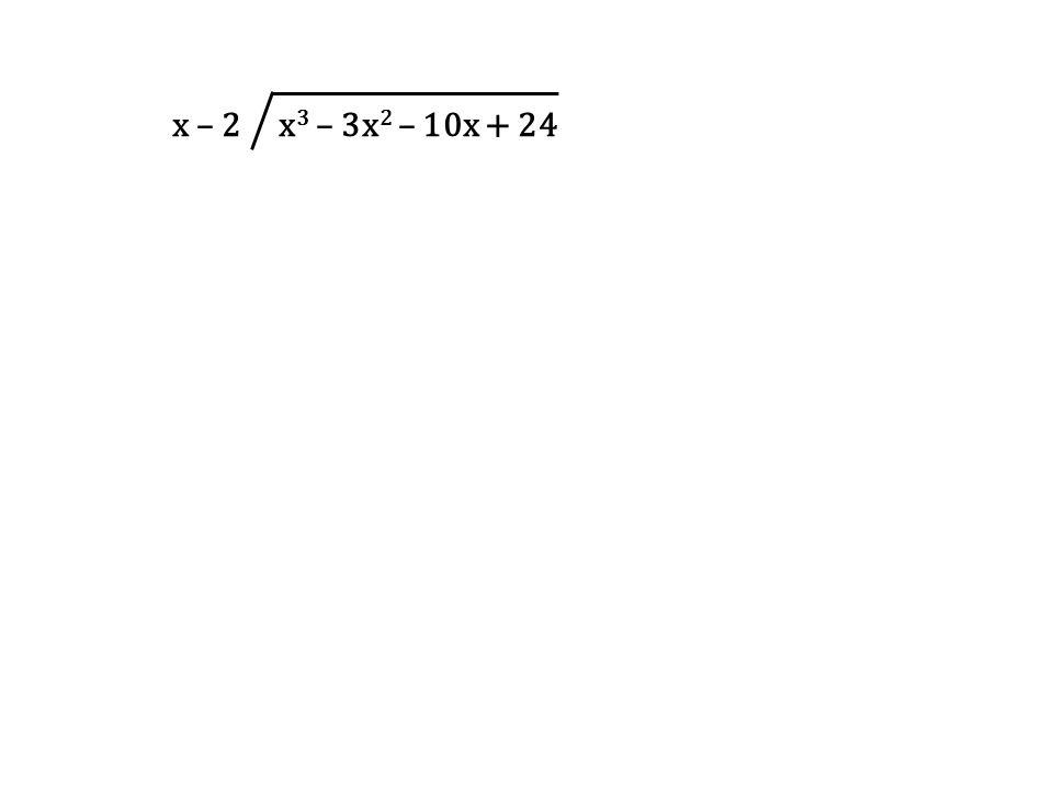 x – 2 x 3 – 3x 2 – 10x + 24