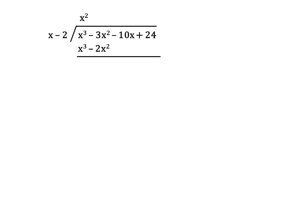 x – 2 x 3 – 3x 2 – 10x + 24 x2x2 x 3 – 2x 2
