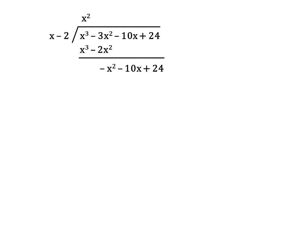 x – 2 x 3 – 3x 2 – 10x + 24 x2x2 x 3 – 2x 2 – x 2 – 10x + 24