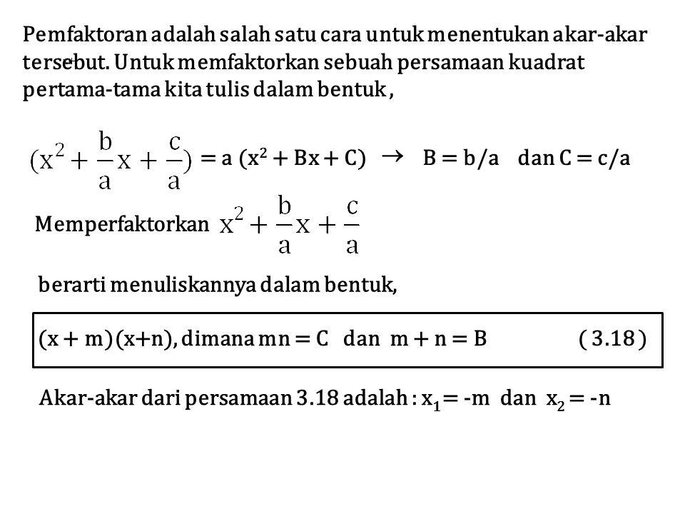 Contoh 3.19 Faktorkan persamaan kuadrat : x 2 –4x – 12 = 0 Penyelesaian B = –4 dan C = –12 ; mn = –12 dan m + n = –4.
