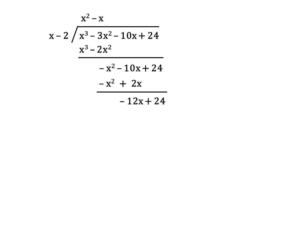 x – 2 x 3 – 3x 2 – 10x + 24 x 2 – x x 3 – 2x 2 – x 2 – 10x + 24 – x 2 + 2x – 12x + 24