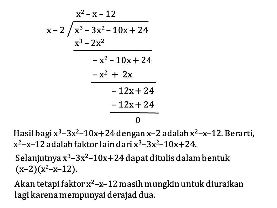 x – 2 x 3 – 3x 2 – 10x + 24 x 2 – x – 12 x 3 – 2x 2 – x 2 – 10x + 24 – x 2 + 2x – 12x + 24 0 Hasil bagi x 3 –3x 2 –10x+24 dengan x–2 adalah x 2 –x–12.