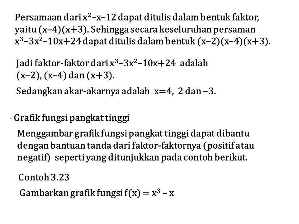 Persamaan dari x 2 –x–12 dapat ditulis dalam bentuk faktor, yaitu (x–4)(x+3). Sehingga secara keseluruhan persaman x 3 –3x 2 –10x+24 dapat ditulis dal
