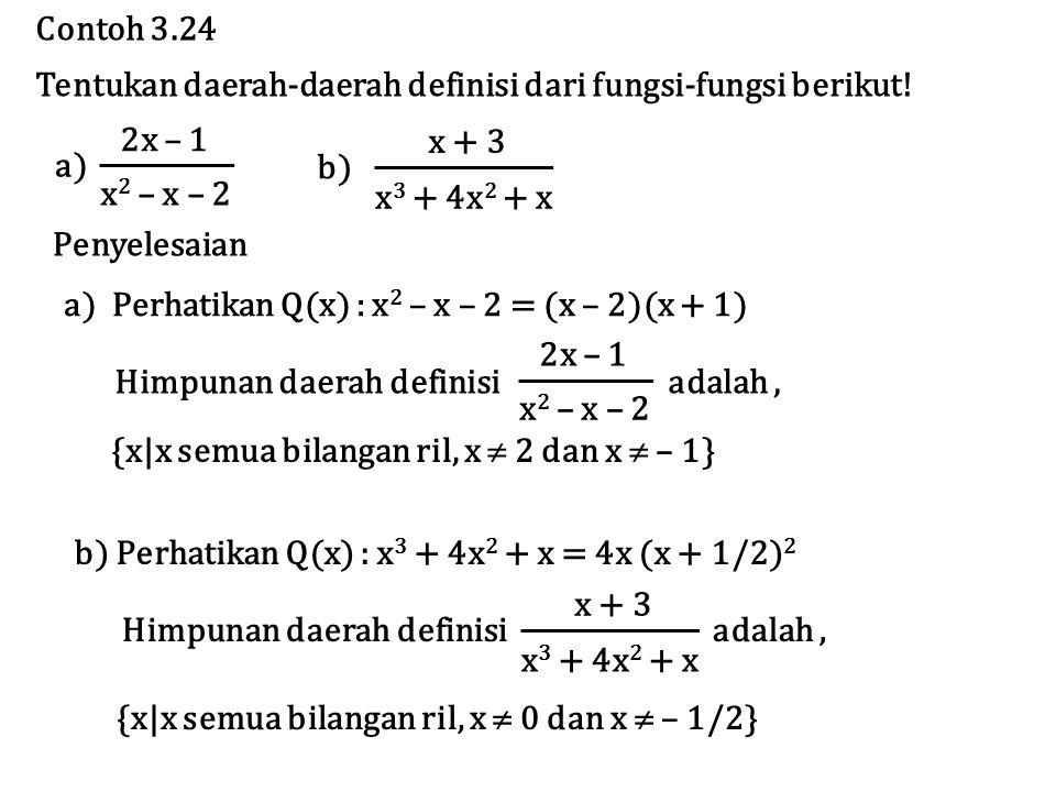Contoh 3.24 Tentukan daerah-daerah definisi dari fungsi-fungsi berikut! 2x – 1 x 2 – x – 2 a) x + 3 x 3 + 4x 2 + x b) Penyelesaian a) Perhatikan Q(x)