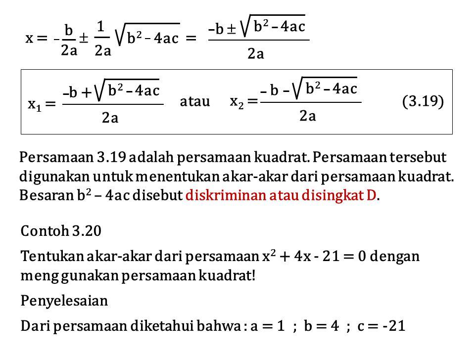 x =  = 1 2a b 2 4ac b 2a b  b 2 4ac 2a b + x 1 = b 2 4ac 2a b 2 4ac 2a x 2 = b atau (3.19) Persamaan 3.19 adalah persamaan kuadrat. Persamaan terseb