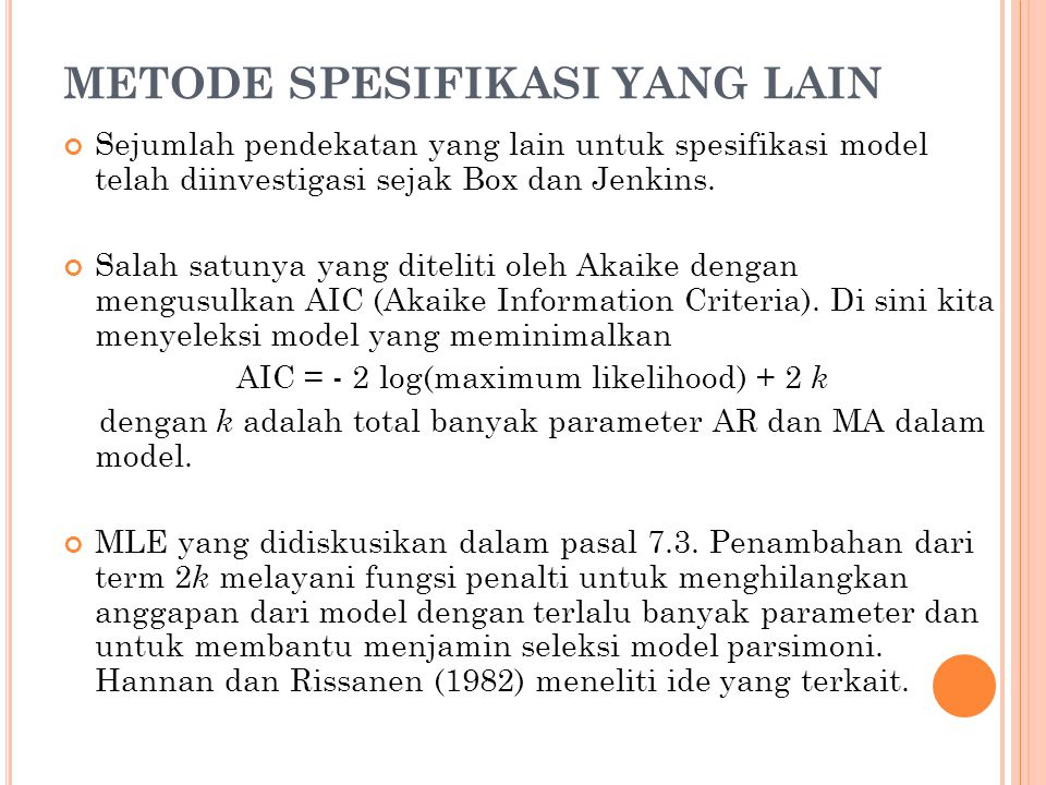 METODE SPESIFIKASI YANG LAIN Sejumlah pendekatan yang lain untuk spesifikasi model telah diinvestigasi sejak Box dan Jenkins. Salah satunya yang ditel