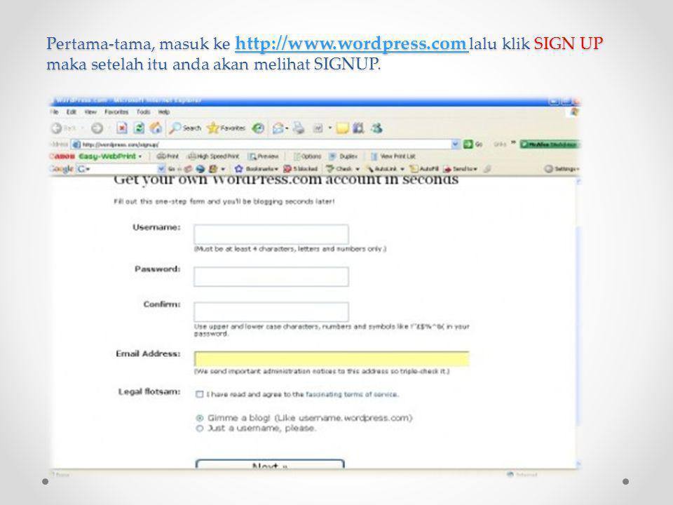 Pertama-tama, masuk ke http://www.wordpress.com lalu klik SIGN UP maka setelah itu anda akan melihat SIGNUP.