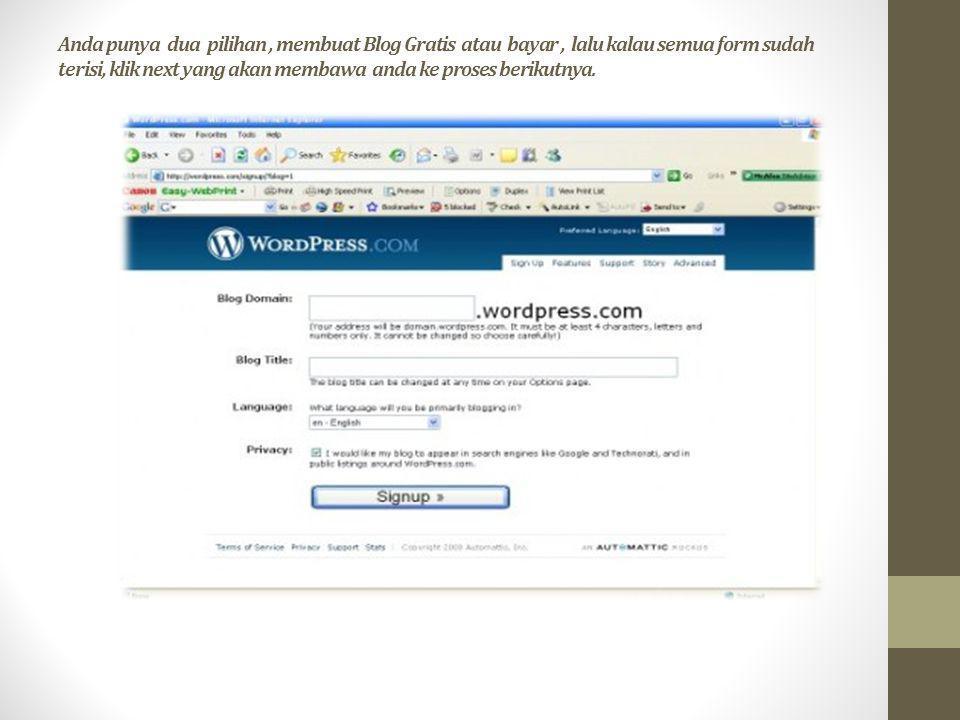 Anda punya dua pilihan, membuat Blog Gratis atau bayar, lalu kalau semua form sudah terisi, klik next yang akan membawa anda ke proses berikutnya.