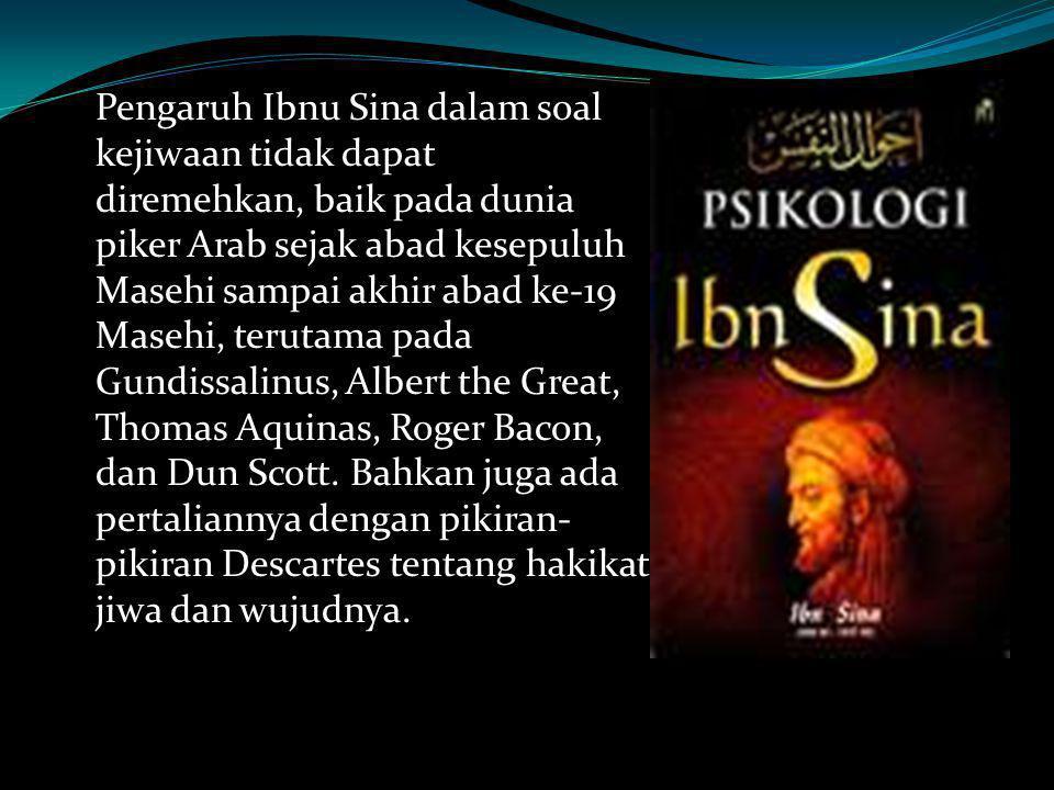 Pengaruh Ibnu Sina dalam soal kejiwaan tidak dapat diremehkan, baik pada dunia piker Arab sejak abad kesepuluh Masehi sampai akhir abad ke-19 Masehi,