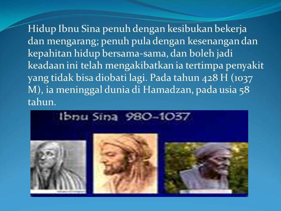 Hidup Ibnu Sina penuh dengan kesibukan bekerja dan mengarang; penuh pula dengan kesenangan dan kepahitan hidup bersama-sama, dan boleh jadi keadaan in