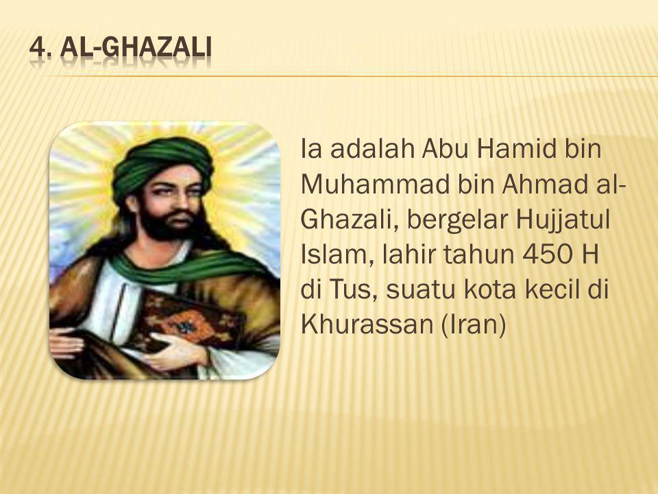 Ia adalah Abu Hamid bin Muhammad bin Ahmad al- Ghazali, bergelar Hujjatul Islam, lahir tahun 450 H di Tus, suatu kota kecil di Khurassan (Iran)