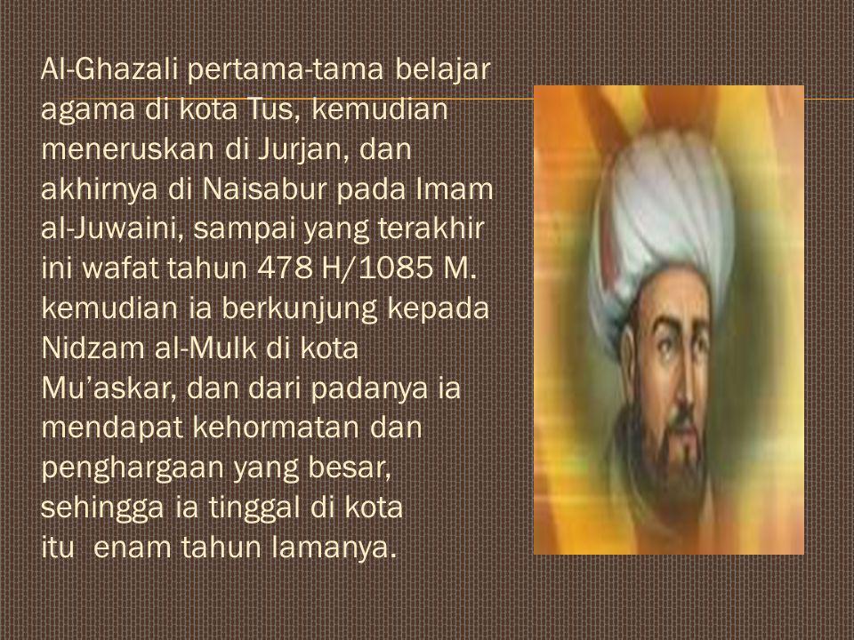 Al-Ghazali pertama-tama belajar agama di kota Tus, kemudian meneruskan di Jurjan, dan akhirnya di Naisabur pada Imam al-Juwaini, sampai yang terakhir