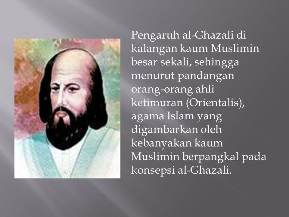 Pengaruh al-Ghazali di kalangan kaum Muslimin besar sekali, sehingga menurut pandangan orang-orang ahli ketimuran (Orientalis), agama Islam yang digam