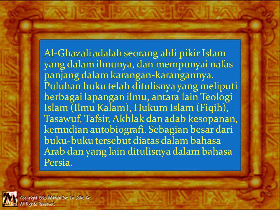 Al-Ghazali adalah seorang ahli pikir Islam yang dalam ilmunya, dan mempunyai nafas panjang dalam karangan-karangannya. Puluhan buku telah ditulisnya y