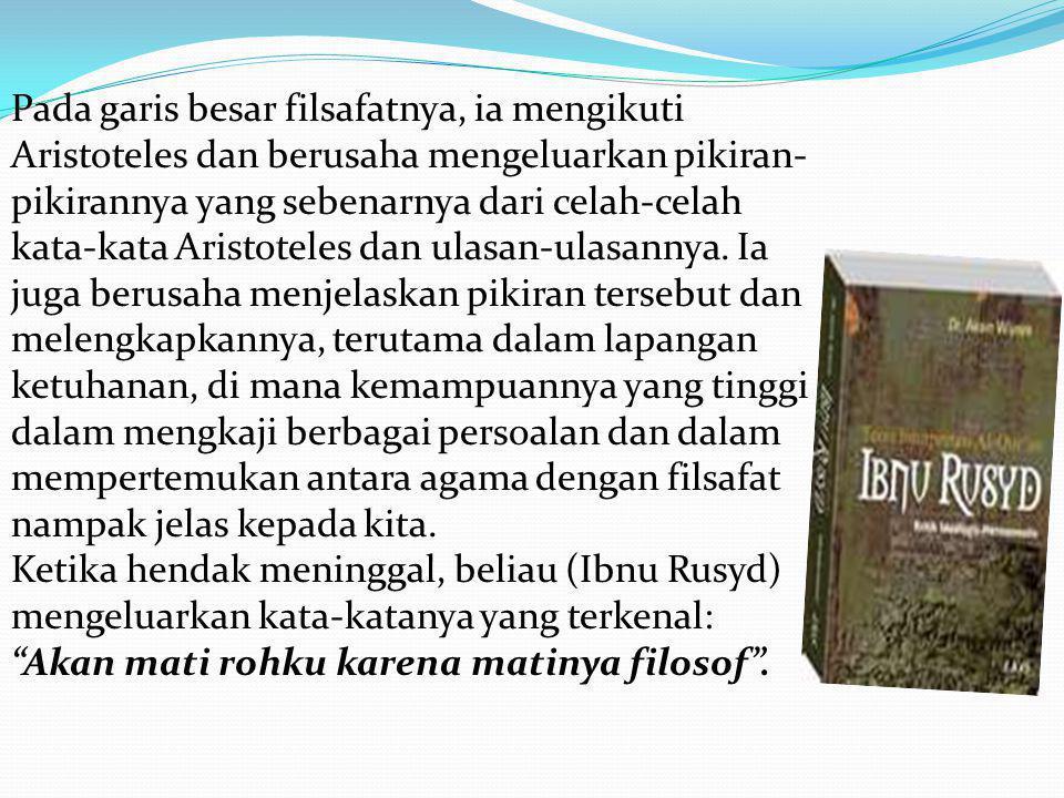 Pada garis besar filsafatnya, ia mengikuti Aristoteles dan berusaha mengeluarkan pikiran- pikirannya yang sebenarnya dari celah-celah kata-kata Aristo