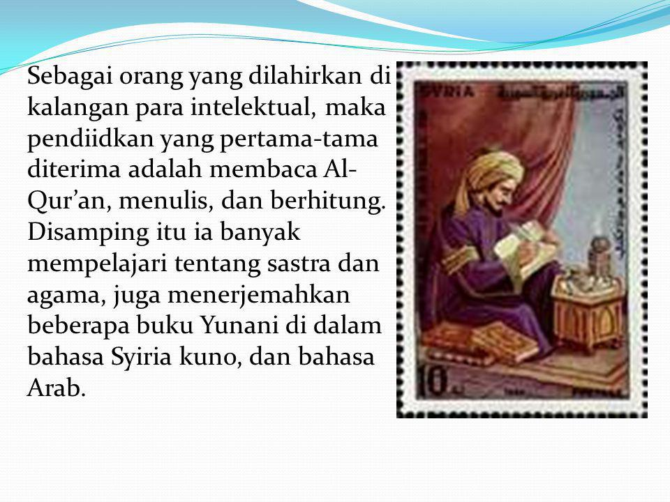 Sebagai orang yang dilahirkan di kalangan para intelektual, maka pendiidkan yang pertama-tama diterima adalah membaca Al- Qur'an, menulis, dan berhitu