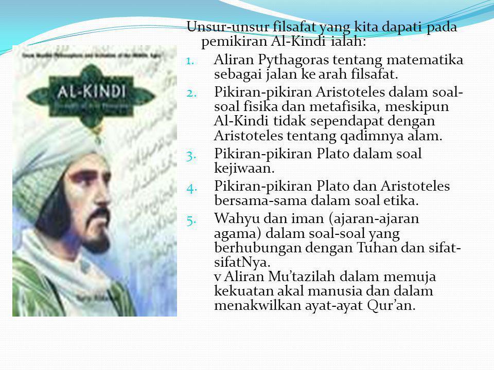 Unsur-unsur filsafat yang kita dapati pada pemikiran Al-Kindi ialah: 1. Aliran Pythagoras tentang matematika sebagai jalan ke arah filsafat. 2. Pikira