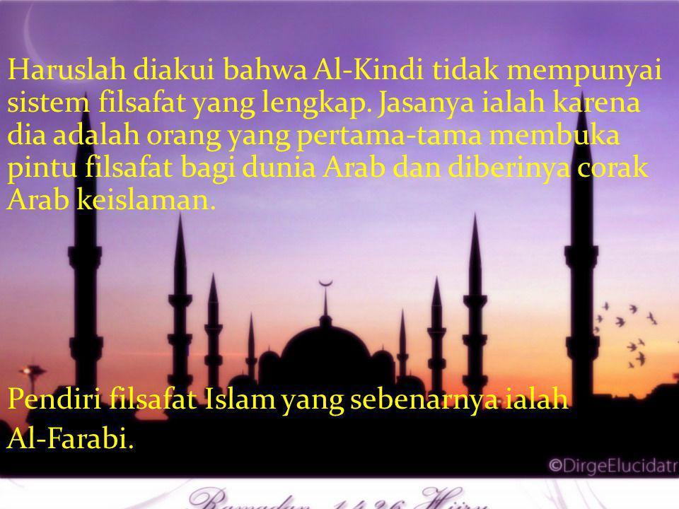 Haruslah diakui bahwa Al-Kindi tidak mempunyai sistem filsafat yang lengkap. Jasanya ialah karena dia adalah orang yang pertama-tama membuka pintu fil