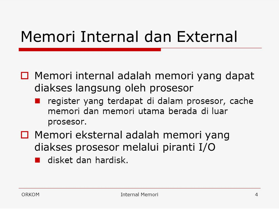 ORKOMInternal Memori4 Memori Internal dan External  Memori internal adalah memori yang dapat diakses langsung oleh prosesor register yang terdapat di