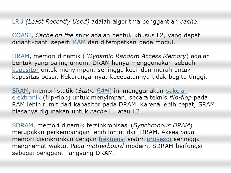 LRULRU (Least Recently Used) adalah algoritma penggantian cache. COASTCOAST, Cache on the stick adalah bentuk khusus L2, yang dapat diganti-ganti sepe