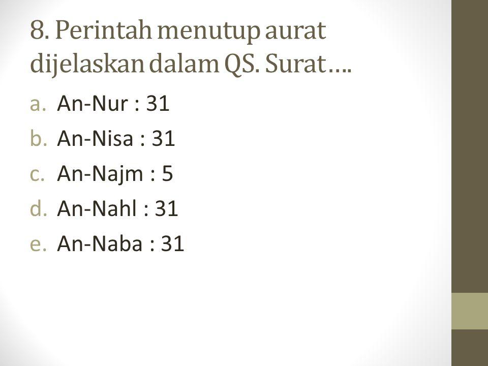 8.Perintah menutup aurat dijelaskan dalam QS. Surat….