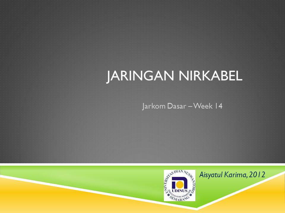 JARINGAN NIRKABEL Jarkom Dasar – Week 14 Aisyatul Karima, 2012