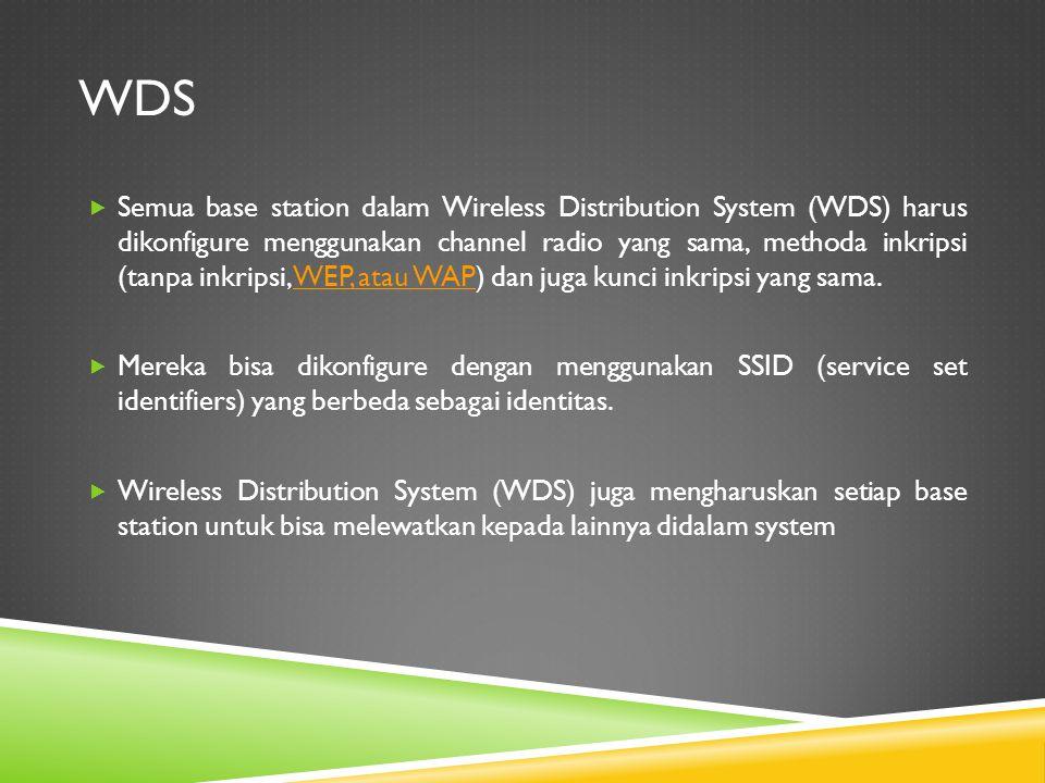 WDS  Semua base station dalam Wireless Distribution System (WDS) harus dikonfigure menggunakan channel radio yang sama, methoda inkripsi (tanpa inkri