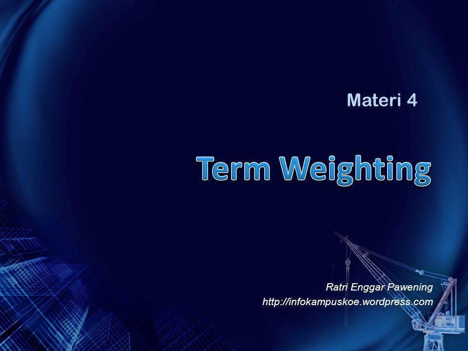 Ratri Enggar Pawening http://infokampuskoe.wordpress.com Materi 4 I NFORMATION R ETRIEVAL