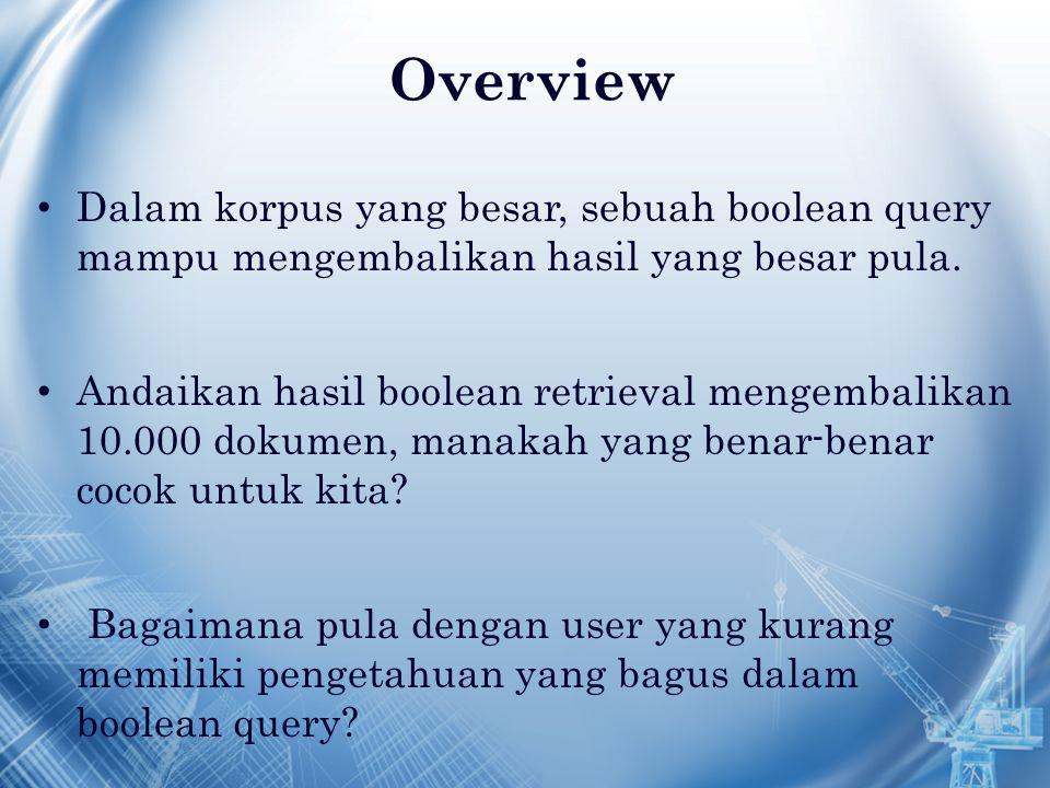 Overview Permasalahan: Kita butuh mengurutkan dokumen hasil retrieval disesuaikan dengan query yang kita masukkan.