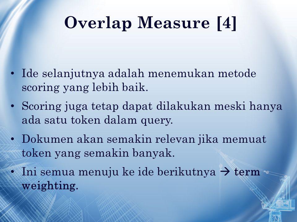 Overlap Measure [4] Ide selanjutnya adalah menemukan metode scoring yang lebih baik. Scoring juga tetap dapat dilakukan meski hanya ada satu token dal