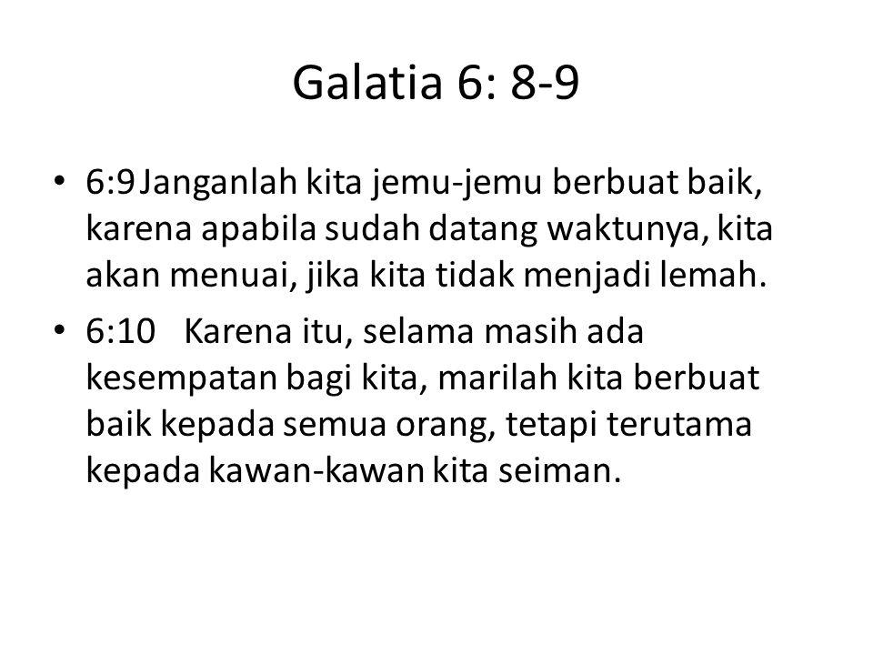 Galatia 6: 8-9 6:9Janganlah kita jemu-jemu berbuat baik, karena apabila sudah datang waktunya, kita akan menuai, jika kita tidak menjadi lemah.