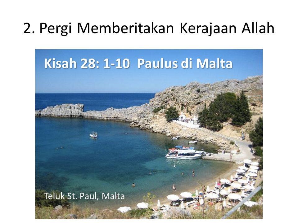 2. Pergi Memberitakan Kerajaan Allah Kisah 28: 1-10 Paulus di Malta Teluk St. Paul, Malta
