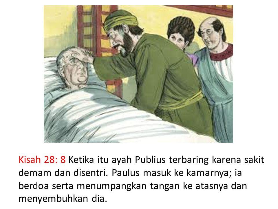 Kisah 28: 8 Ketika itu ayah Publius terbaring karena sakit demam dan disentri.
