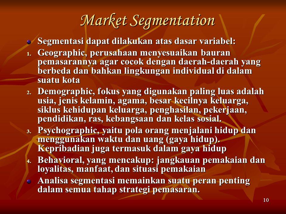 10 Market Segmentation Segmentasi dapat dilakukan atas dasar variabel: 1. Geographic, perusahaan menyesuaikan bauran pemasarannya agar cocok dengan da