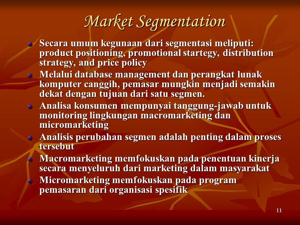 11 Market Segmentation Secara umum kegunaan dari segmentasi meliputi: product positioning, promotional startegy, distribution strategy, and price poli