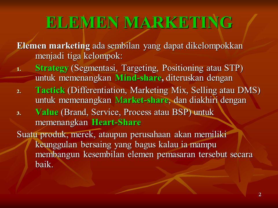 2 ELEMEN MARKETING Elemen marketing ada sembilan yang dapat dikelompokkan menjadi tiga kelompok: 1. Strategy (Segmentasi, Targeting, Positioning atau