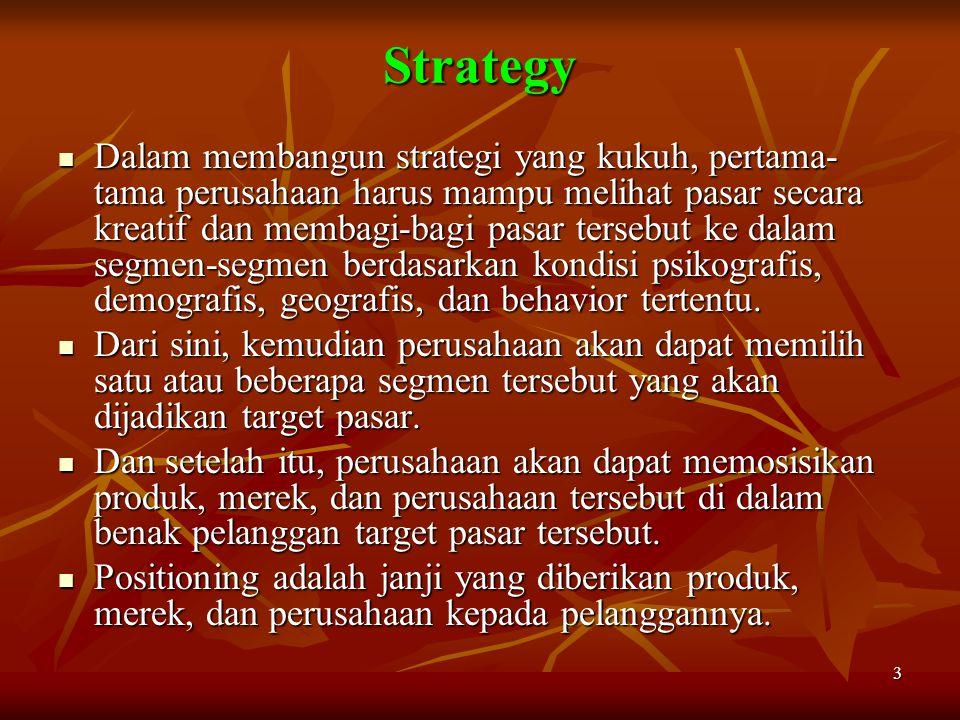 3 Strategy Dalam membangun strategi yang kukuh, pertama- tama perusahaan harus mampu melihat pasar secara kreatif dan membagi-bagi pasar tersebut ke d