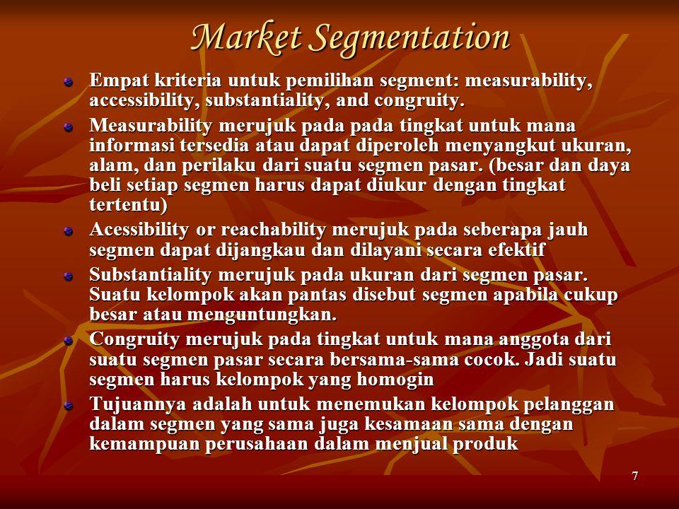 7 Market Segmentation Empat kriteria untuk pemilihan segment: measurability, accessibility, substantiality, and congruity. Measurability merujuk pada