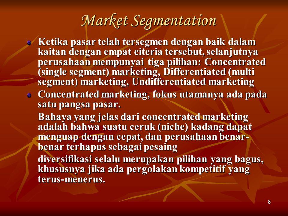 8 Market Segmentation Ketika pasar telah tersegmen dengan baik dalam kaitan dengan empat citeria tersebut, selanjutnya perusahaan mempunyai tiga pilih
