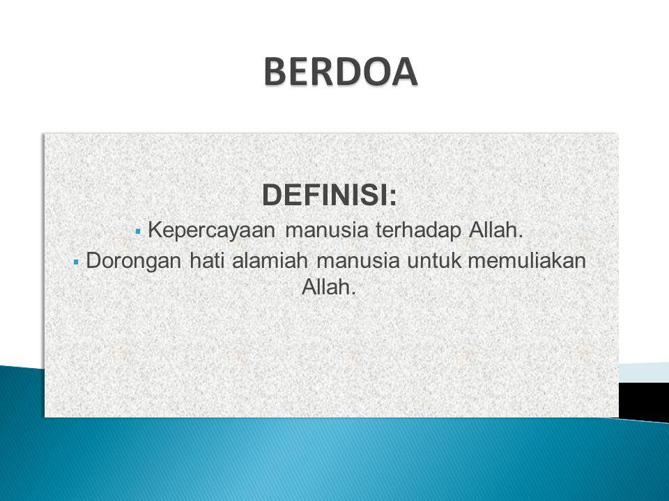 DEFINISI:  Kepercayaan manusia terhadap Allah.