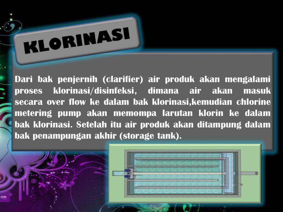 Dari bak penjernih (clarifier) air produk akan mengalami proses klorinasi/disinfeksi, dimana air akan masuk secara over flow ke dalam bak klorinasi,kemudian chlorine metering pump akan memompa larutan klorin ke dalam bak klorinasi.