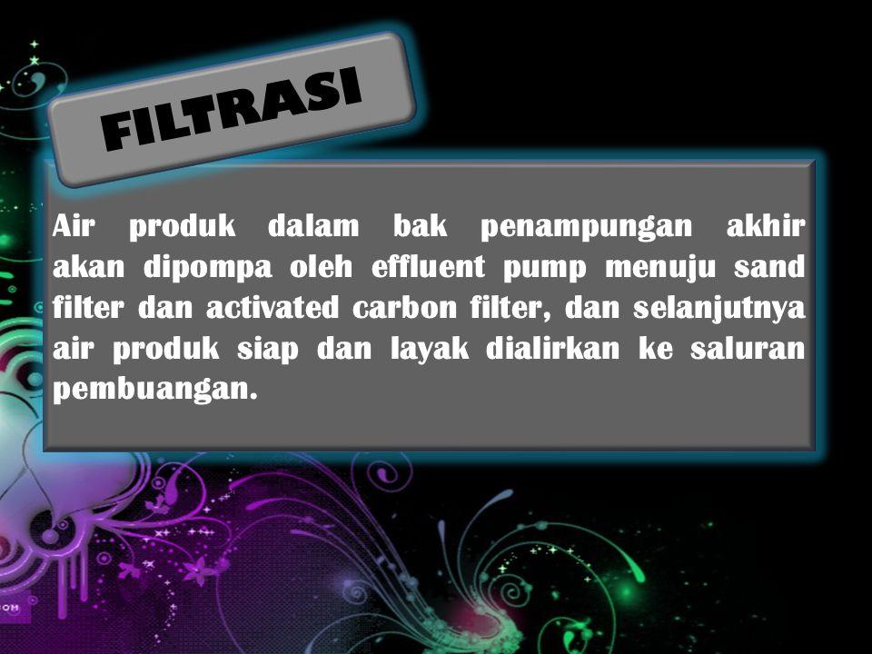 Air produk dalam bak penampungan akhir akan dipompa oleh effluent pump menuju sand filter dan activated carbon filter, dan selanjutnya air produk siap