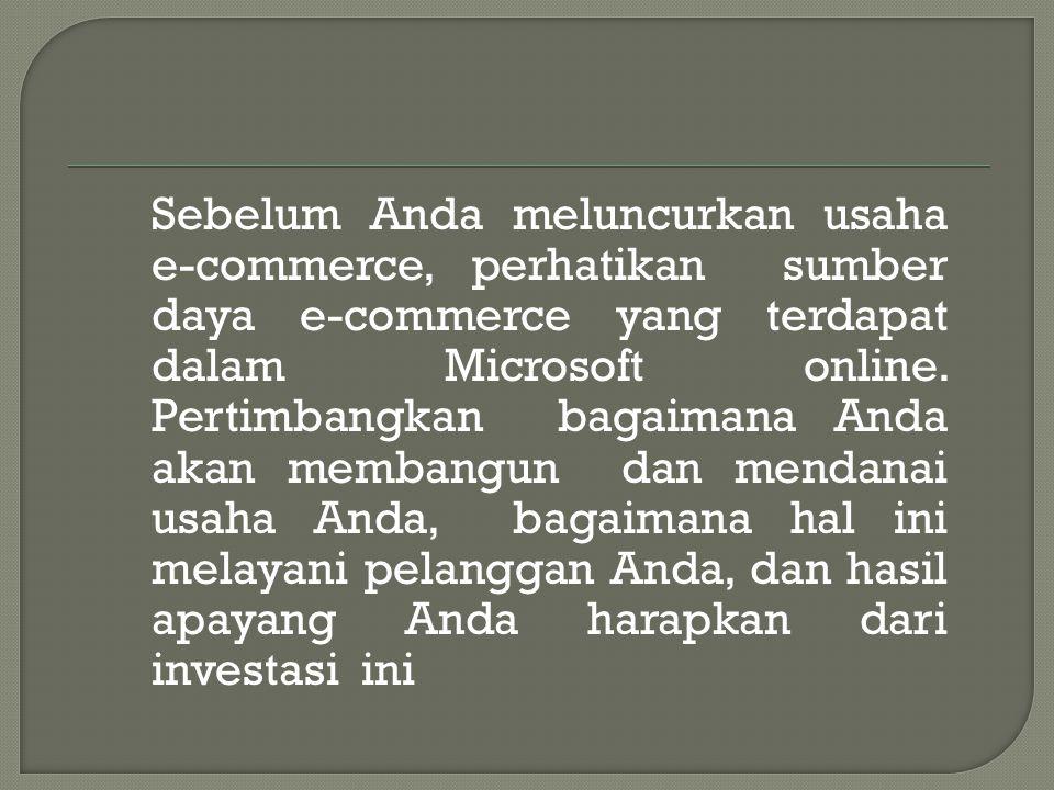 Sebelum Anda meluncurkan usaha e-commerce, perhatikan sumber daya e-commerce yang terdapat dalam Microsoft online.