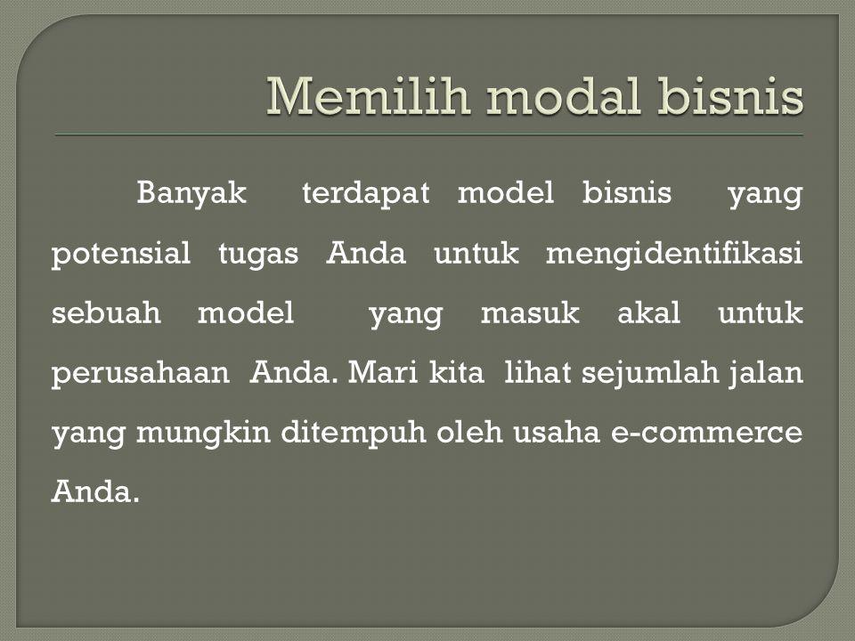 Banyak terdapat model bisnis yang potensial tugas Anda untuk mengidentifikasi sebuah model yang masuk akal untuk perusahaan Anda.