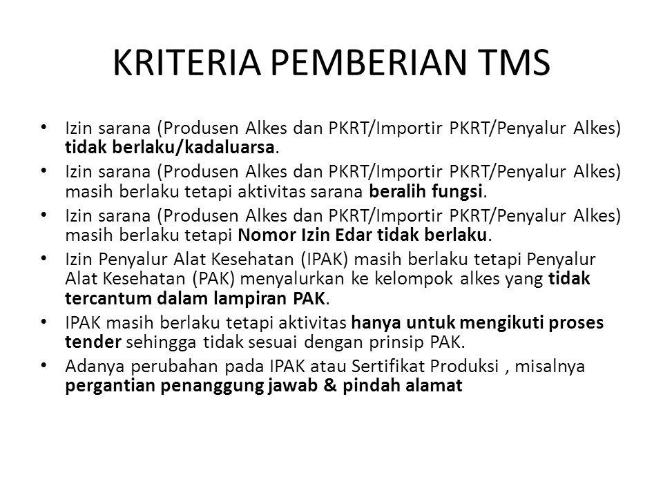 KRITERIA PEMBERIAN TMS Izin sarana (Produsen Alkes dan PKRT/Importir PKRT/Penyalur Alkes) tidak berlaku/kadaluarsa. Izin sarana (Produsen Alkes dan PK