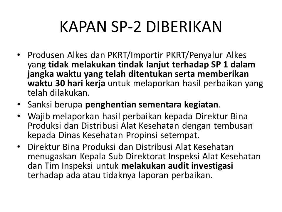 KAPAN SP-2 DIBERIKAN Produsen Alkes dan PKRT/Importir PKRT/Penyalur Alkes yang tidak melakukan tindak lanjut terhadap SP 1 dalam jangka waktu yang tel