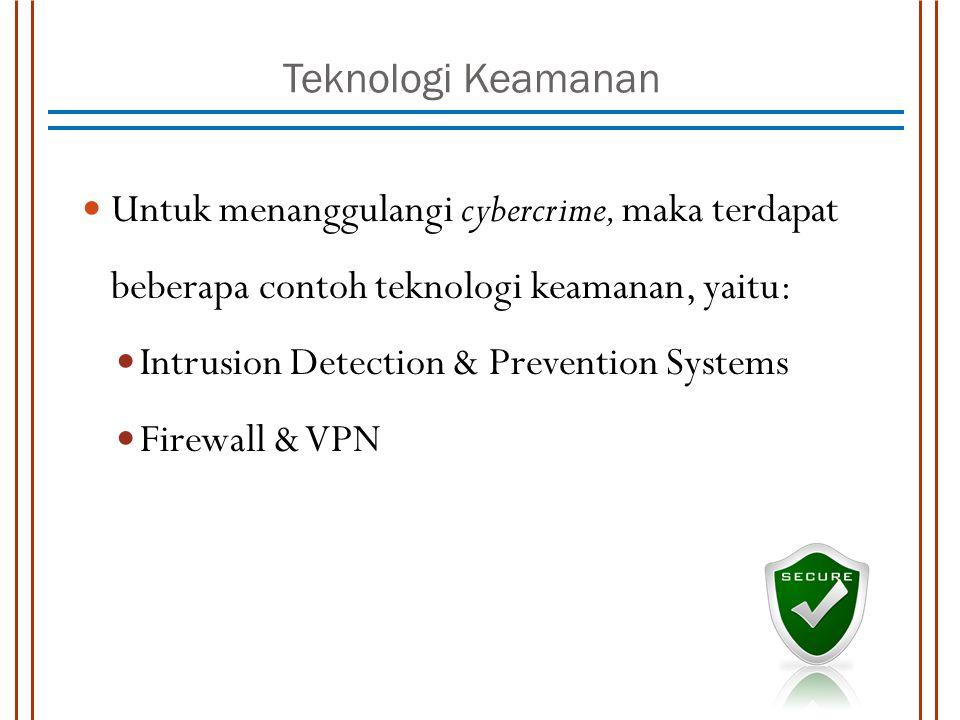 Teknologi Keamanan Untuk menanggulangi cybercrime, maka terdapat beberapa contoh teknologi keamanan, yaitu: Intrusion Detection & Prevention Systems Firewall & VPN